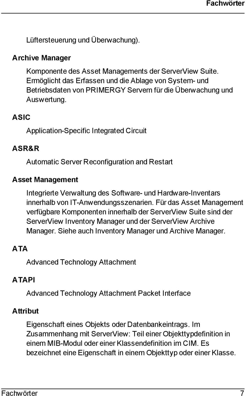 ASR&R Application-Specific Integrated Circuit Automatic Server Reconfiguration and Restart Asset Management ATA ATAPI Integrierte Verwaltung des Software- und Hardware-Inventars innerhalb von