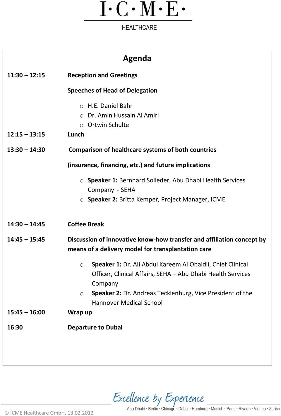 ) and future implications o Speaker 1: Bernhard Solleder, Abu Dhabi Health Services Company - SEHA o Speaker 2: Britta Kemper, Project Manager, ICME 14:30 14:45 Coffee Break 14:45 15:45 Discussion of