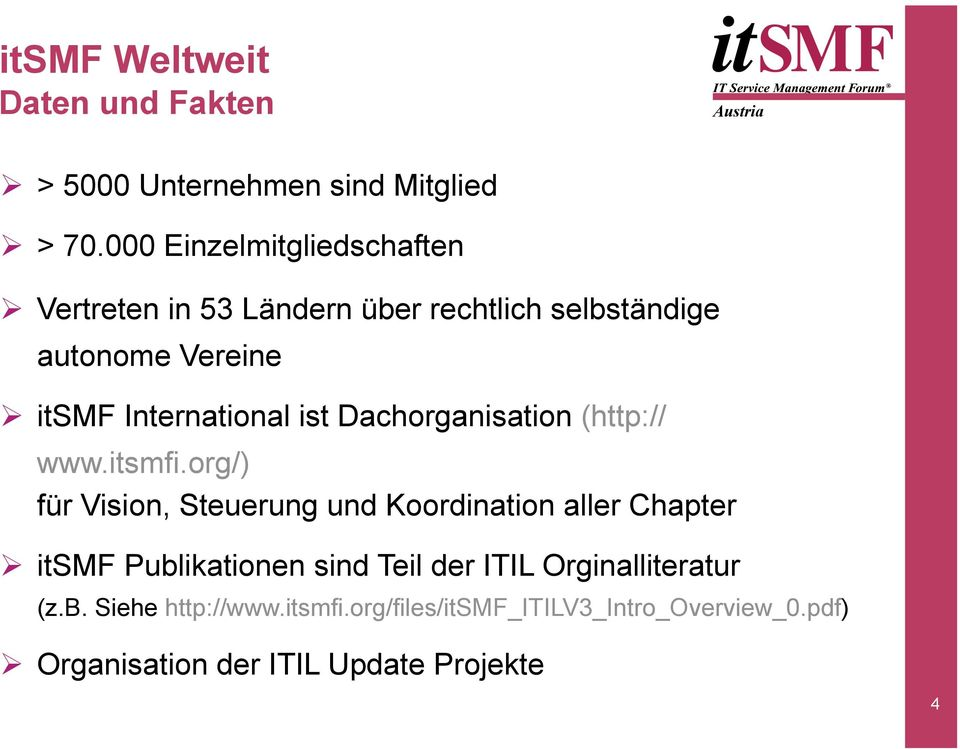 International ist Dachorganisation (http:// www.itsmfi.