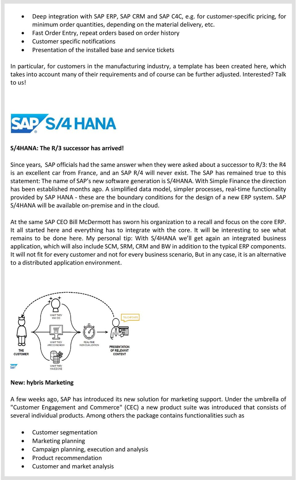 industry, a template has been created here, which takes into account many of their requirements and of course can be further adjusted. Interested? Talk to us! S/4HANA: The R/3 successor has arrived!