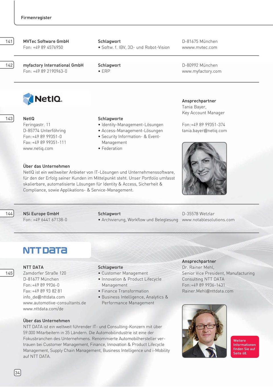 netiq.com Identity-Management-Lösungen Access-Management-Lösungen Security Information- & Event- Management Federation Tania Bayer, Key Account Manager Fon: +49 89 99351-374 tania.bayer@netiq.