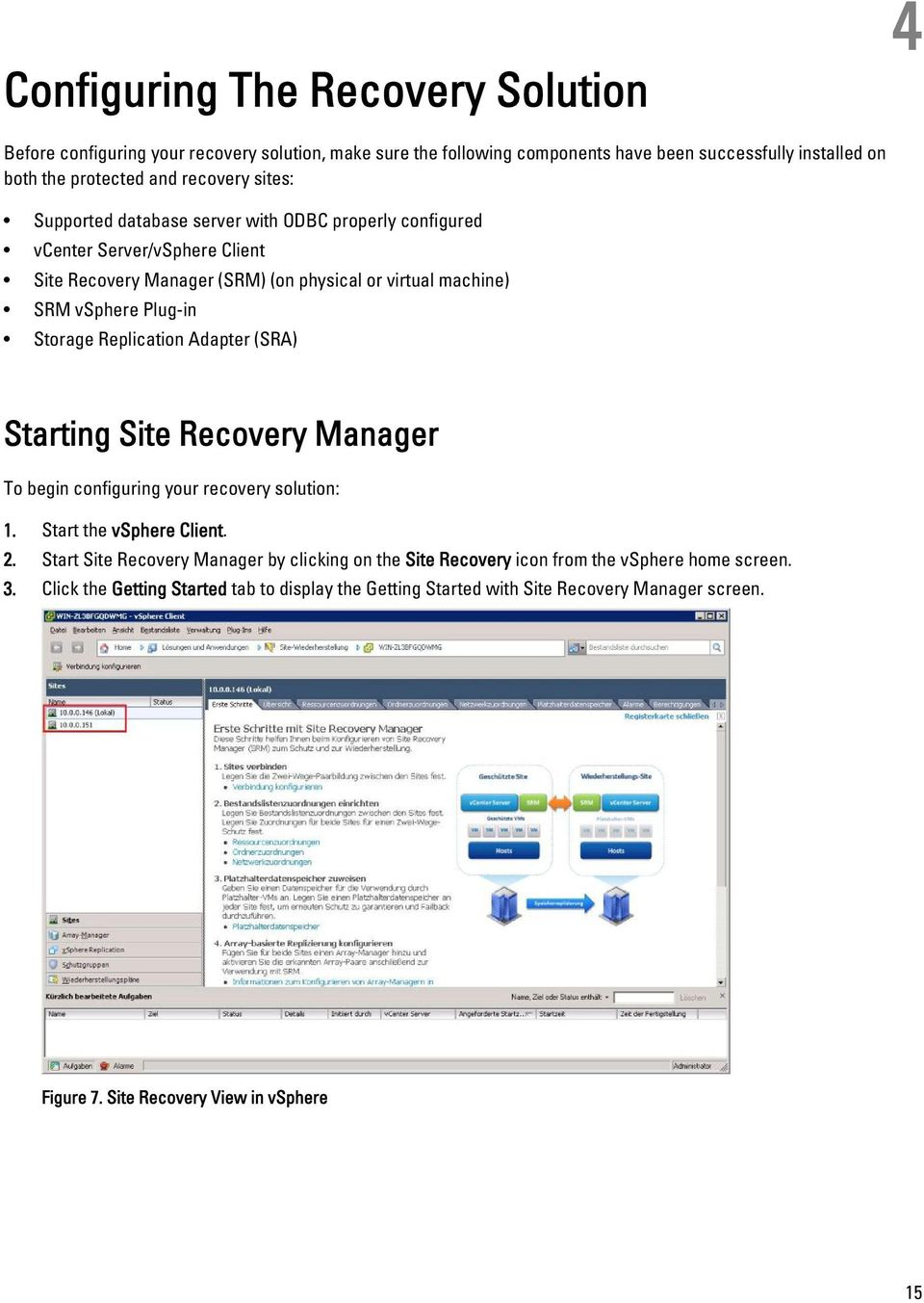 Replication Adapter (SRA) Starting Site Recovery Manager To begin configuring your recovery solution: 1. Start the vsphere Client. 2.