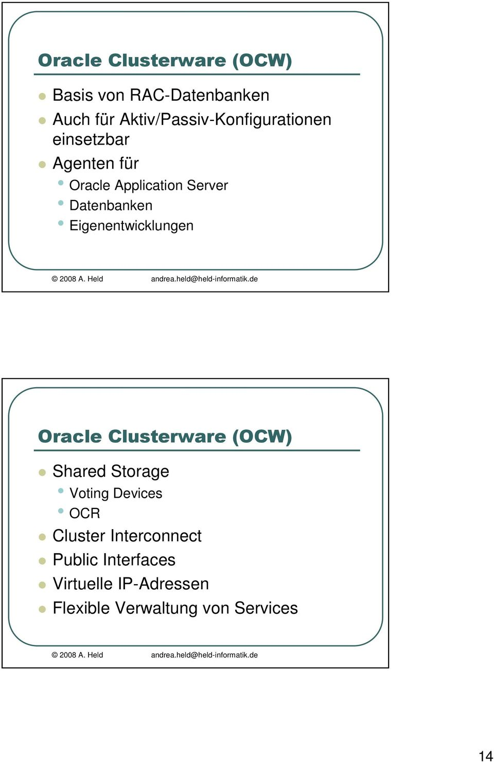 Eigenentwicklungen Shared Storage Voting Devices OCR Cluster