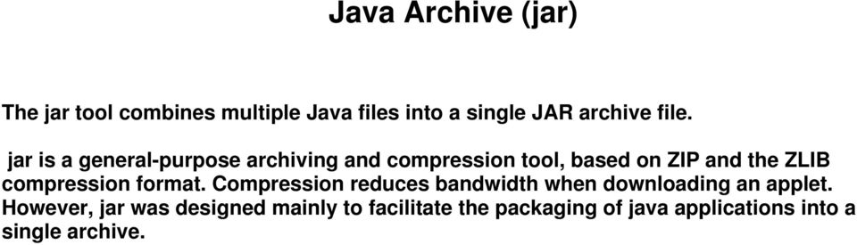 compression format. Compression reduces bandwidth when downloading an applet.