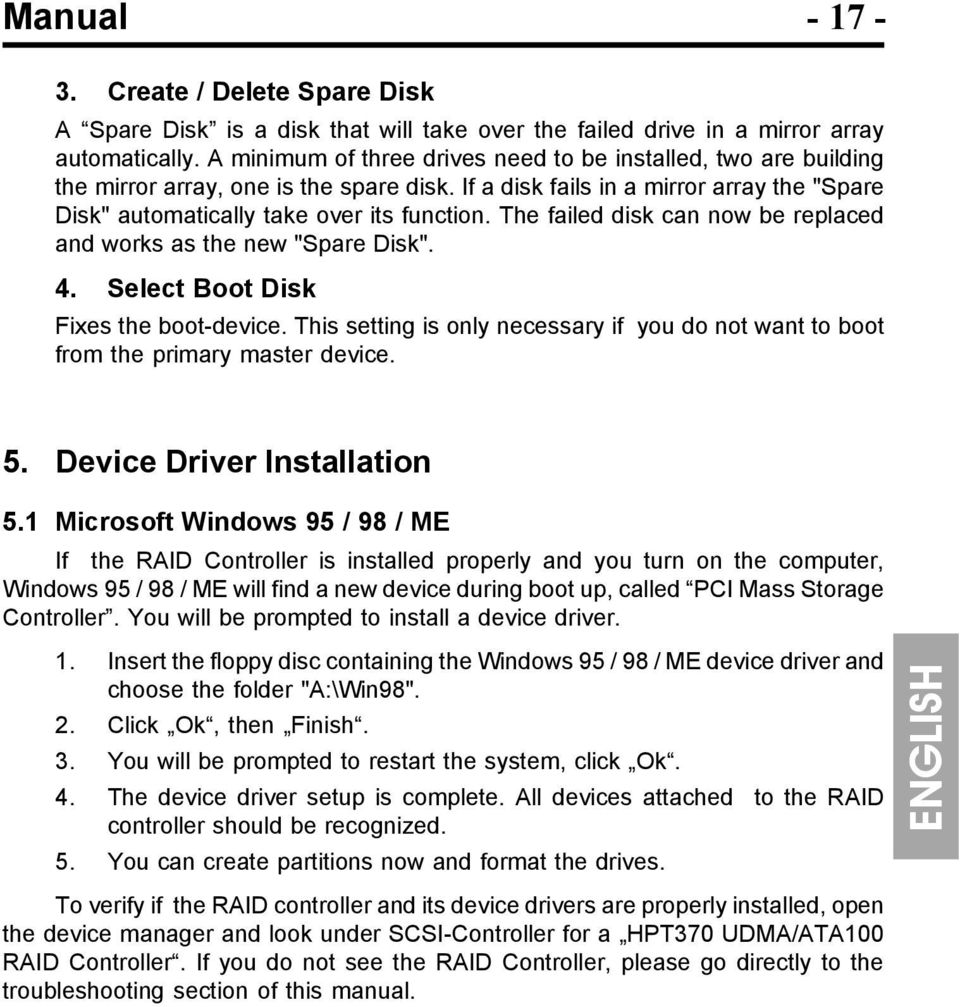 "The failed disk can now be replaced and works as the new ""Spare Disk"". 4. Select Boot Disk Fixes the boot-device."