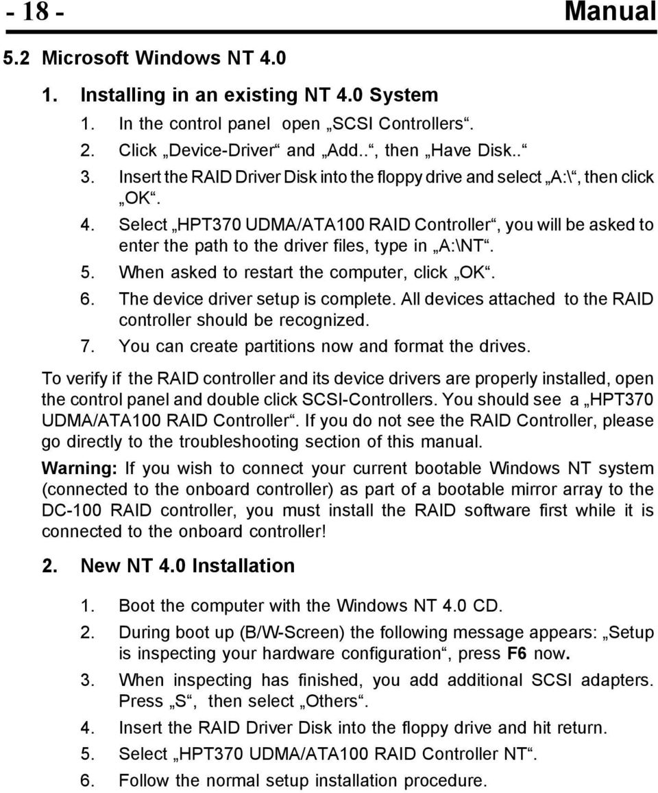5. When asked to restart the computer, click OK. 6. The device driver setup is complete. All devices attached to the RAID controller should be recognized. 7.