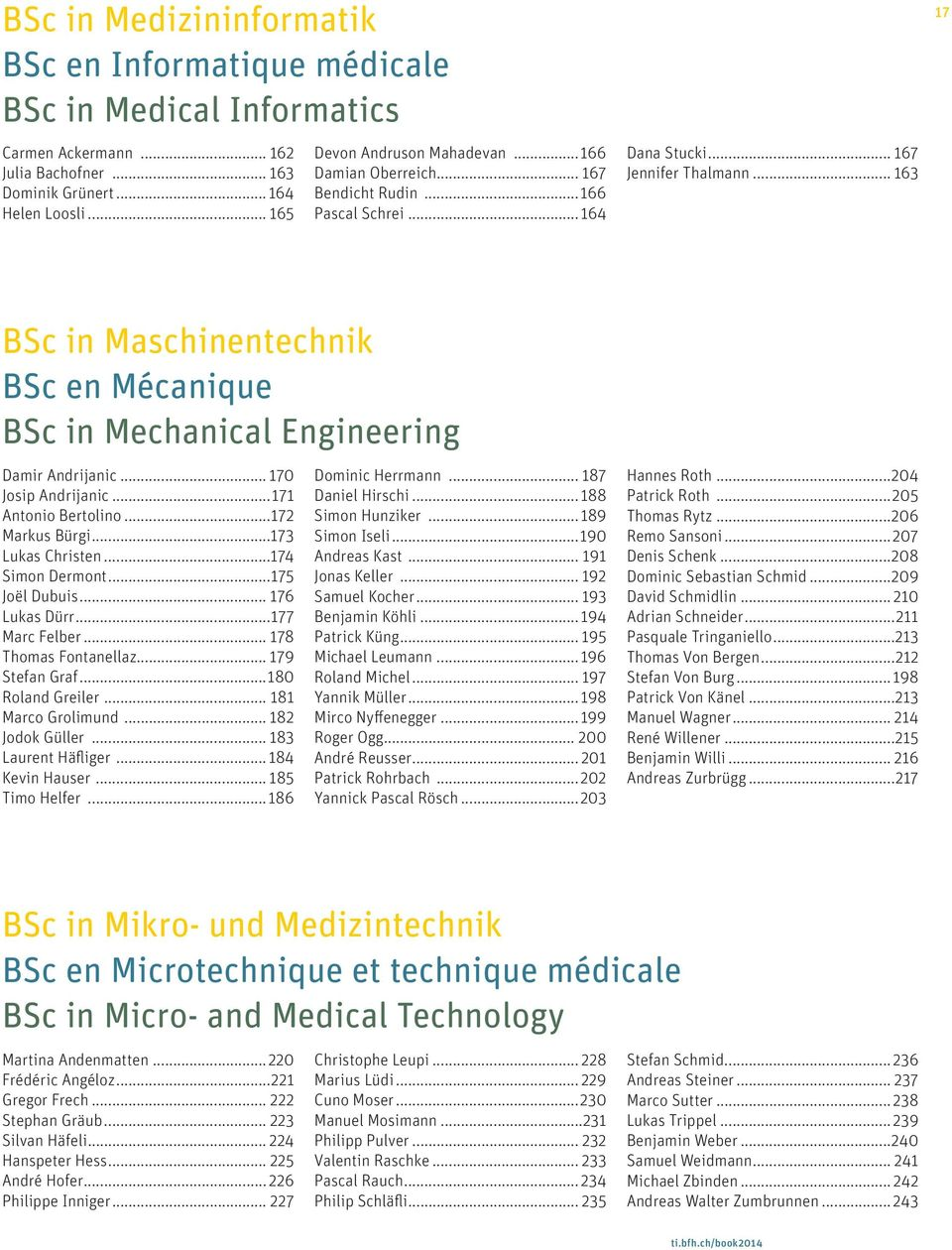 .. 163 17 BSc in Maschinentechnik BSc en Mécanique BSc in Mechanical Engineering Damir Andrijanic... 170 Josip Andrijanic...171 Antonio Bertolino...172 Markus Bürgi...173 Lukas Christen.