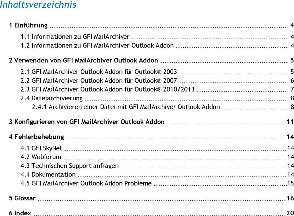 2 GFI MailArchiver Outlook Addon für Outlook 2007 6 2.3 GFI MailArchiver Outlook Addon für Outlook 2010/2013 7 2.4