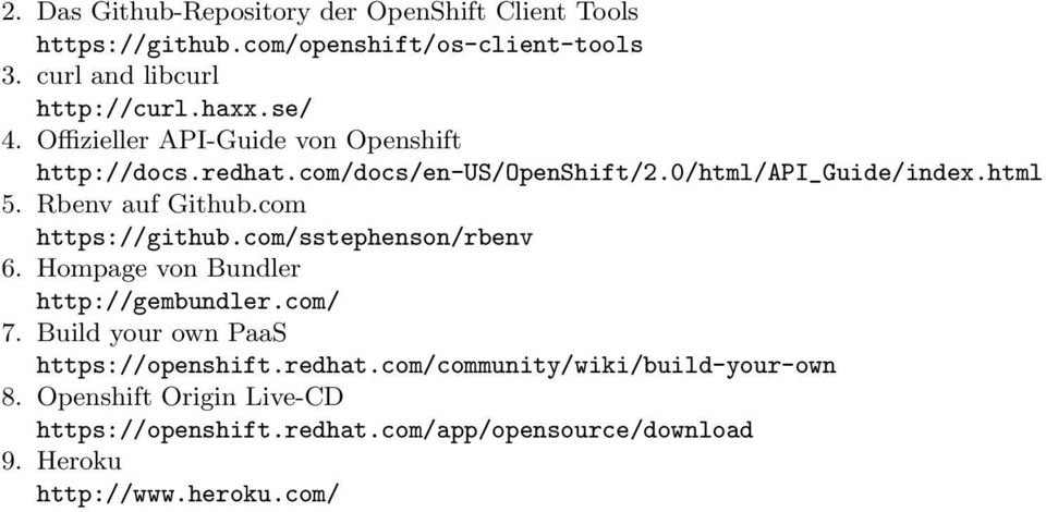 com https://github.com/sstephenson/rbenv 6. Hompage von Bundler http://gembundler.com/ 7. Build your own PaaS https://openshift.redhat.
