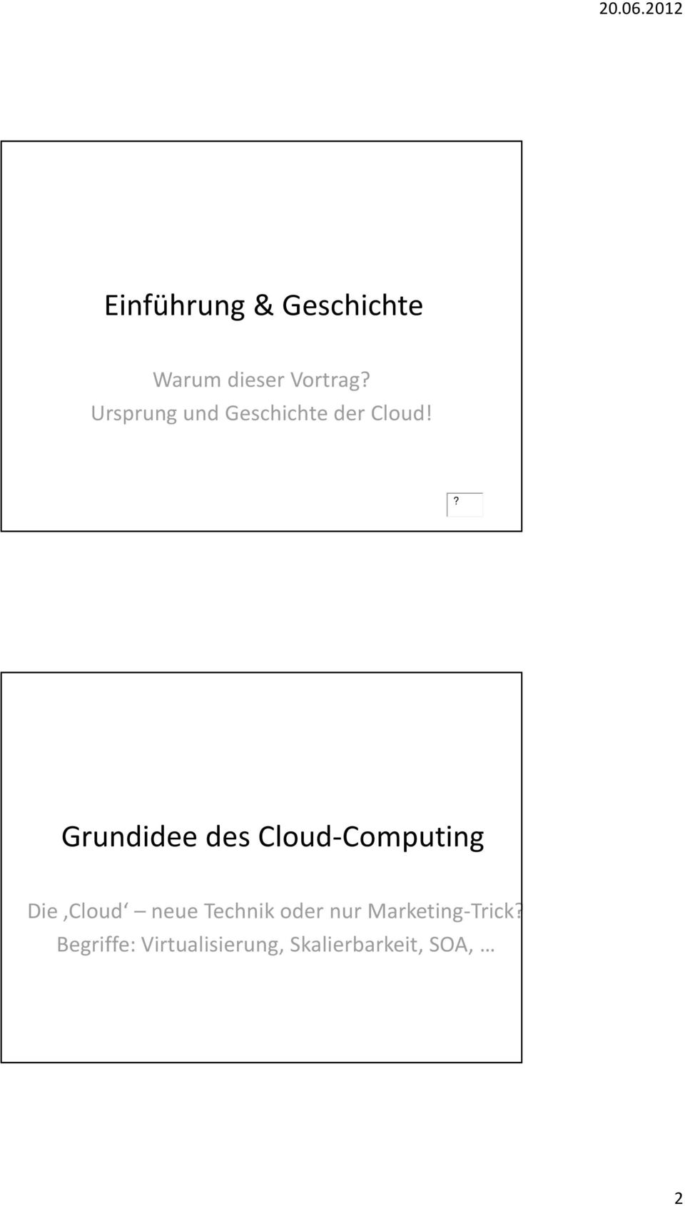 ? Grundidee des Cloud-Computing Die Cloud neue