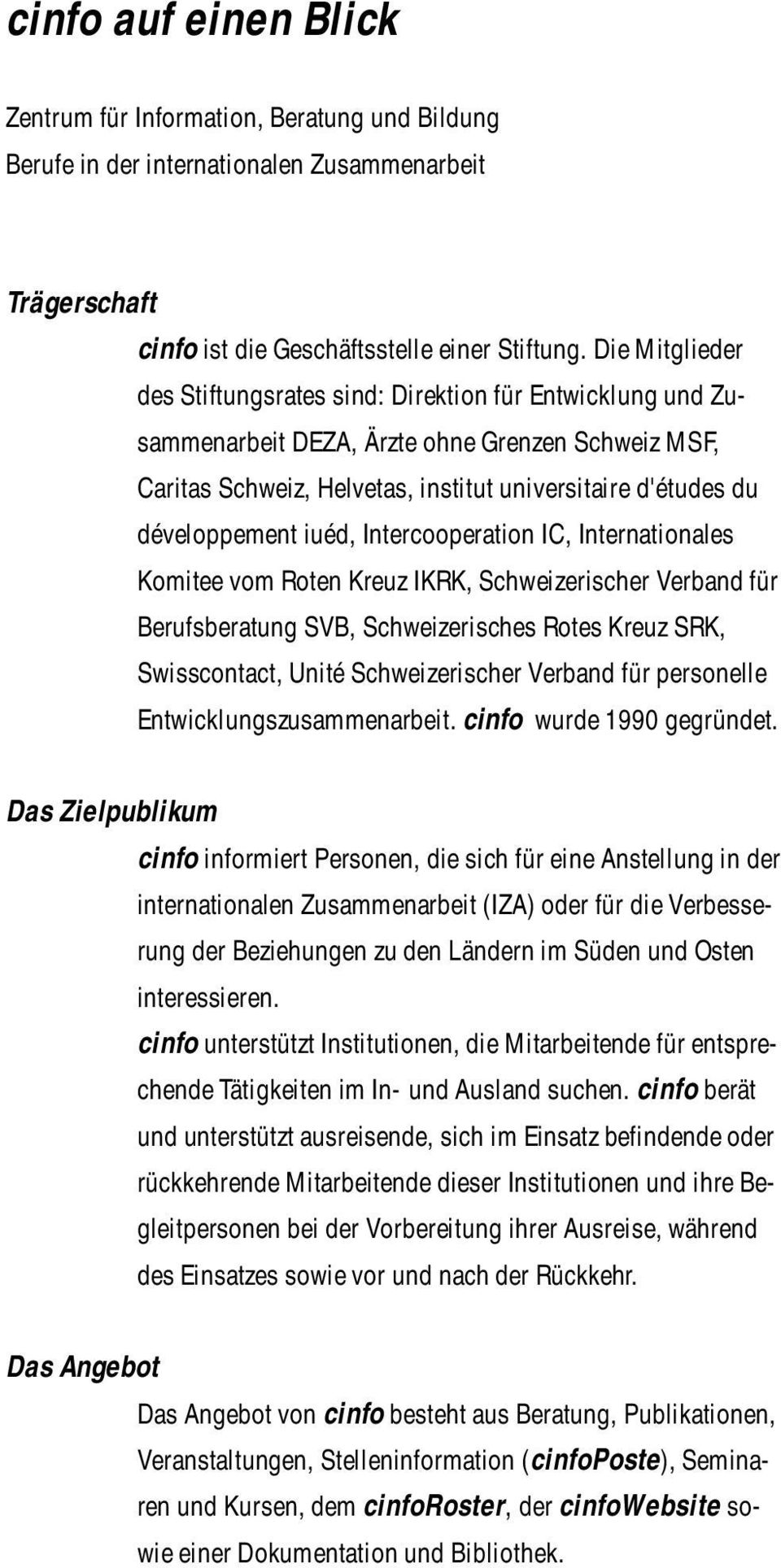 iuéd, Intercooperation IC, Internationales Komitee vom Roten Kreuz IKRK, Schweizerischer Verband für Berufsberatung SVB, Schweizerisches Rotes Kreuz SRK, Swisscontact, Unité Schweizerischer Verband