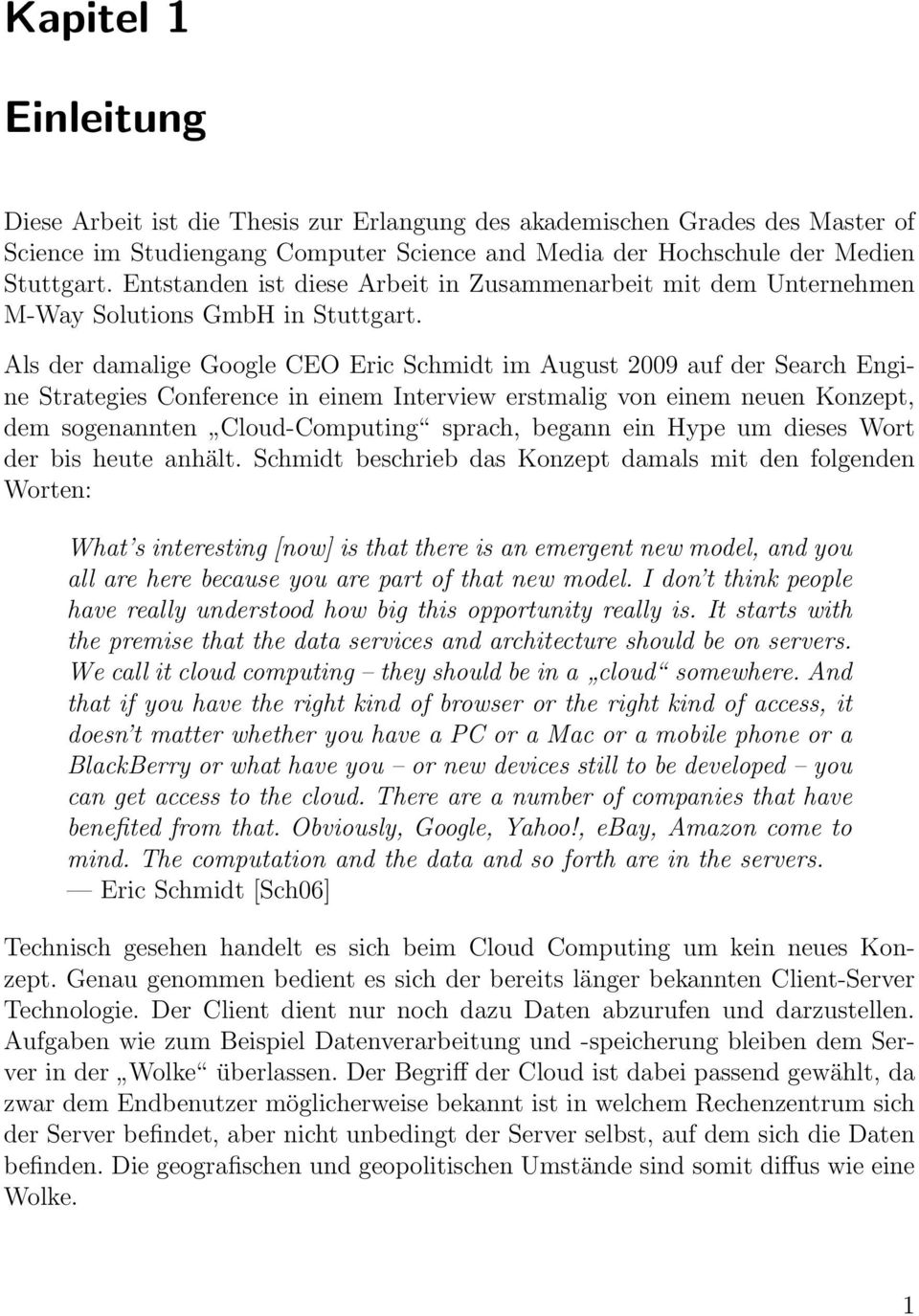 Als der damalige Google CEO Eric Schmidt im August 2009 auf der Search Engine Strategies Conference in einem Interview erstmalig von einem neuen Konzept, dem sogenannten Cloud-Computing sprach,