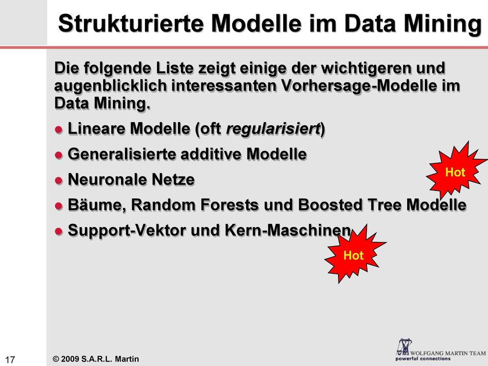 Lineare Modelle (oft regularisiert) Generalisierte additive Modelle Neuronale Netze