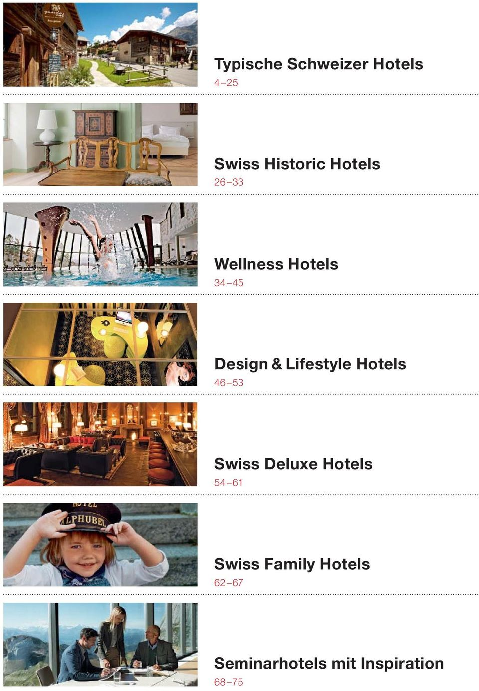 Lifestyle Hotels 46 53 Swiss Deluxe Hotels 54 61