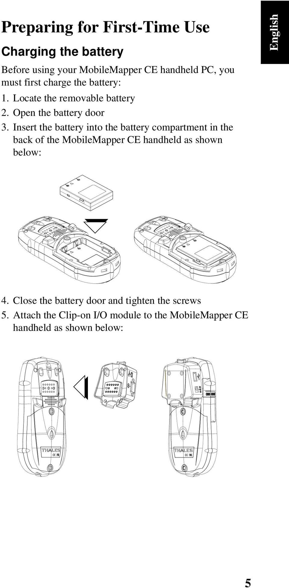 Insert the battery into the battery compartment in the back of the MobileMapper CE handheld as shown below:
