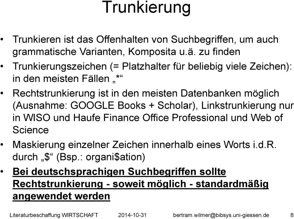 möglich (Ausnahme: GOOGLE Books + Scholar), Linkstrunkierung nur in WISO und Haufe Finance Office Professional und Web of Science Maskierung