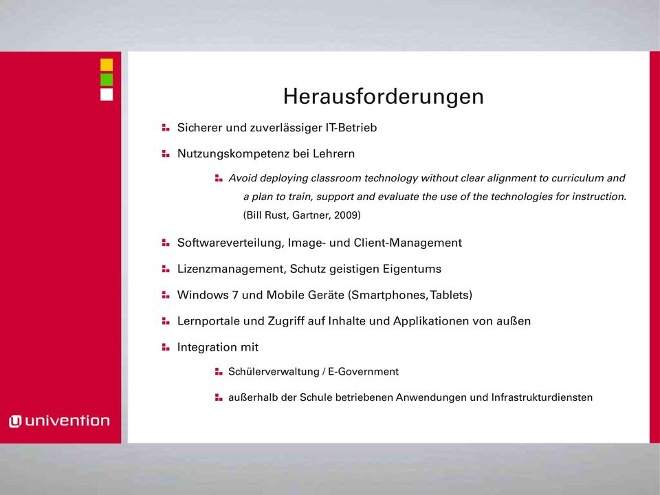 (Bill Rust, Gartner, 2009) Softwareverteilung, Image und Client Management Lizenzmanagement, Schutz geistigen Eigentums Windows 7 und Mobile Geräte