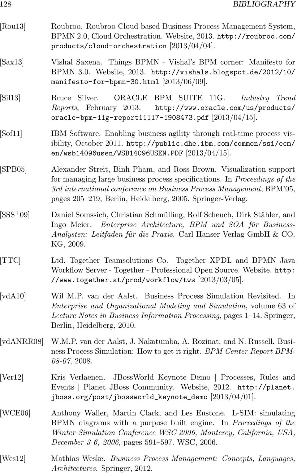 html [2013/06/09]. [Sil13] Bruce Silver. ORACLE BPM SUITE 11G. Industry Trend Reports, February 2013. http://www.oracle.com/us/products/ oracle-bpm-11g-report11117-1908473.pdf [2013/04/15].