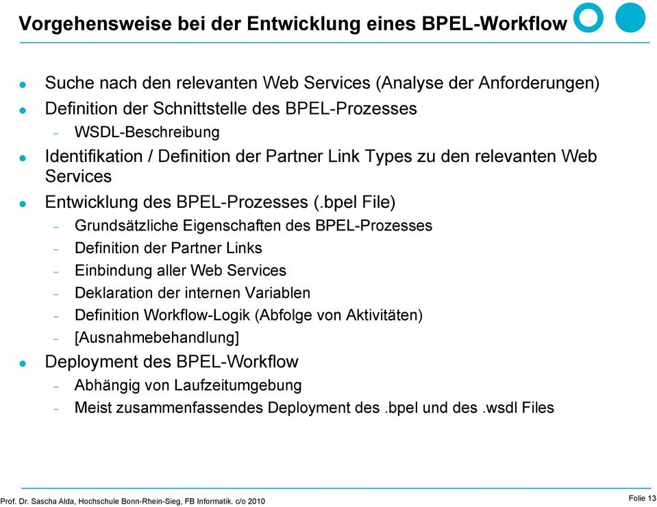 bpel File) Grundsätzliche Eigenschaften des BPEL-Prozesses Definition der Partner Links Einbindung aller Web Services Deklaration der internen Variablen Definition