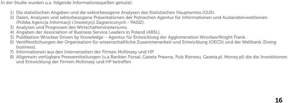 3) Analysen und Prognosen des Wirtschaftsministeriums. 4) Angaben der Association of Business Service Leaders in Poland (ABSL).