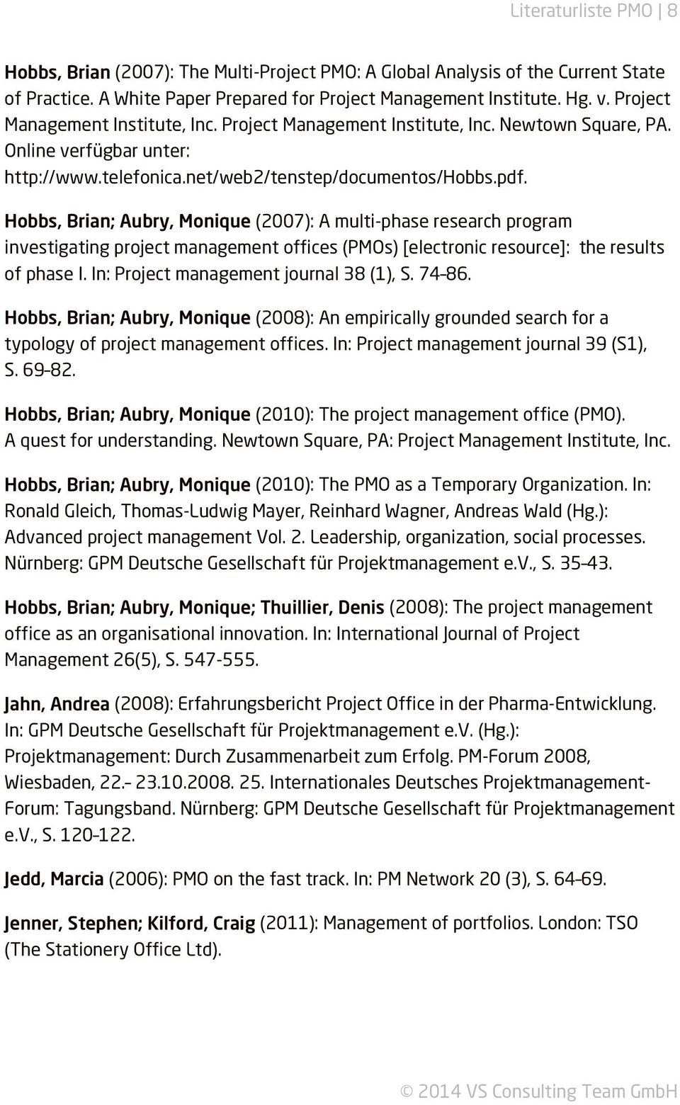 Hobbs, Brian; Aubry, Monique (2007): A multi-phase research program investigating project management offices (PMOs) [electronic resource]: the results of phase I.