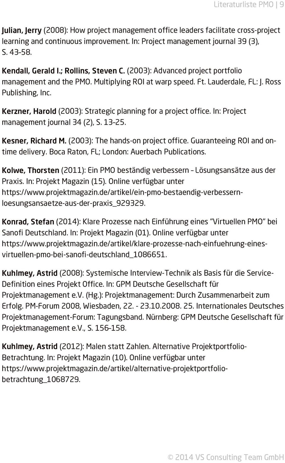 Kerzner, Harold (2003): Strategic planning for a project office. In: Project management journal 34 (2), S. 13 25. Kesner, Richard M. (2003): The hands-on project office.
