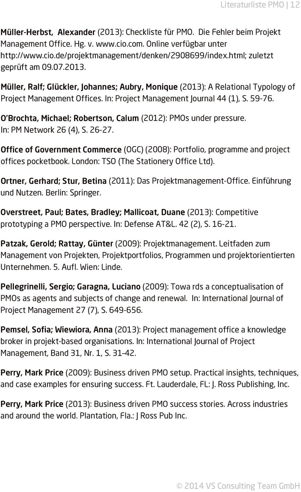 O'Brochta, Michael; Robertson, Calum (2012): PMOs under pressure. In: PM Network 26 (4), S. 26-27. Office of Government Commerce (OGC) (2008): Portfolio, programme and project offices pocketbook.