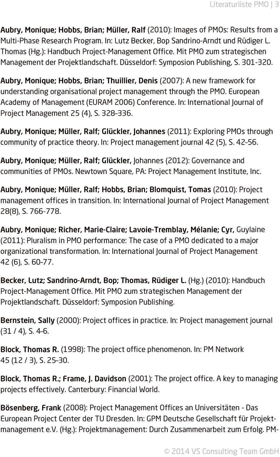 Aubry, Monique; Hobbs, Brian; Thuillier, Denis (2007): A new framework for understanding organisational project management through the PMO. European Academy of Management (EURAM 2006) Conference.