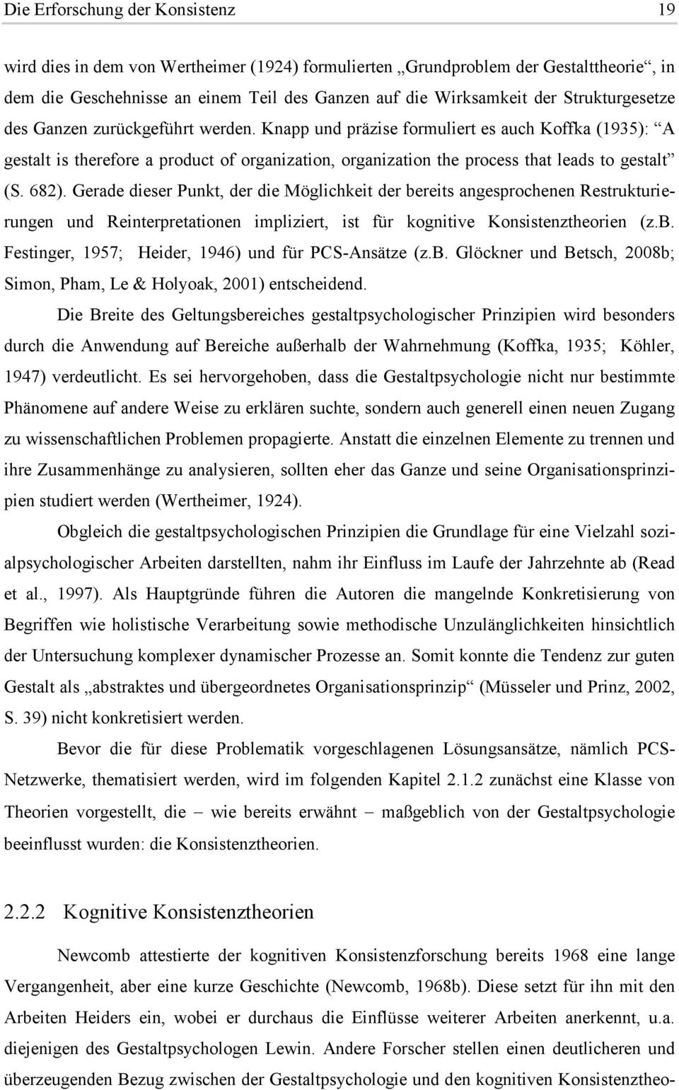 Knapp und präzise formuliert es auch Koffka (1935): A gestalt is therefore a product of organization, organization the process that leads to gestalt (S. 682).