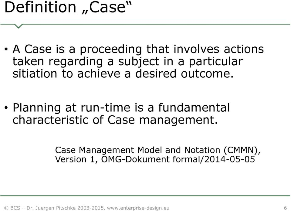Planning at run-time is a fundamental characteristic of Case management.