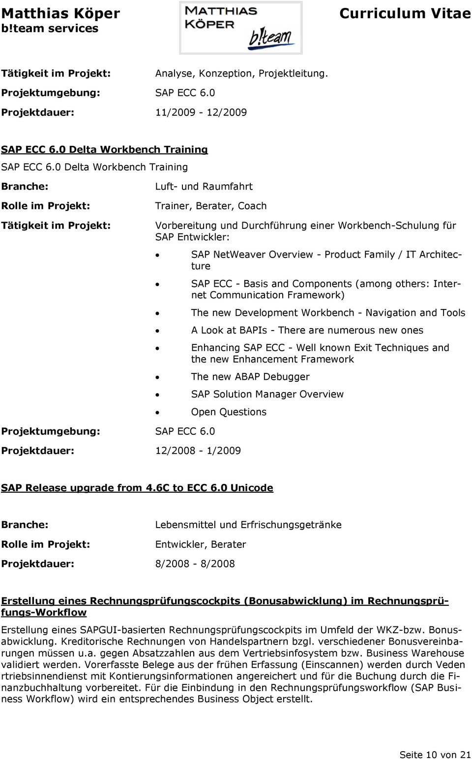 Architecture SAP ECC - Basis and Components (among others: Internet Communication Framework) The new Development Workbench - Navigation and Tools A Look at BAPIs - There are numerous new ones