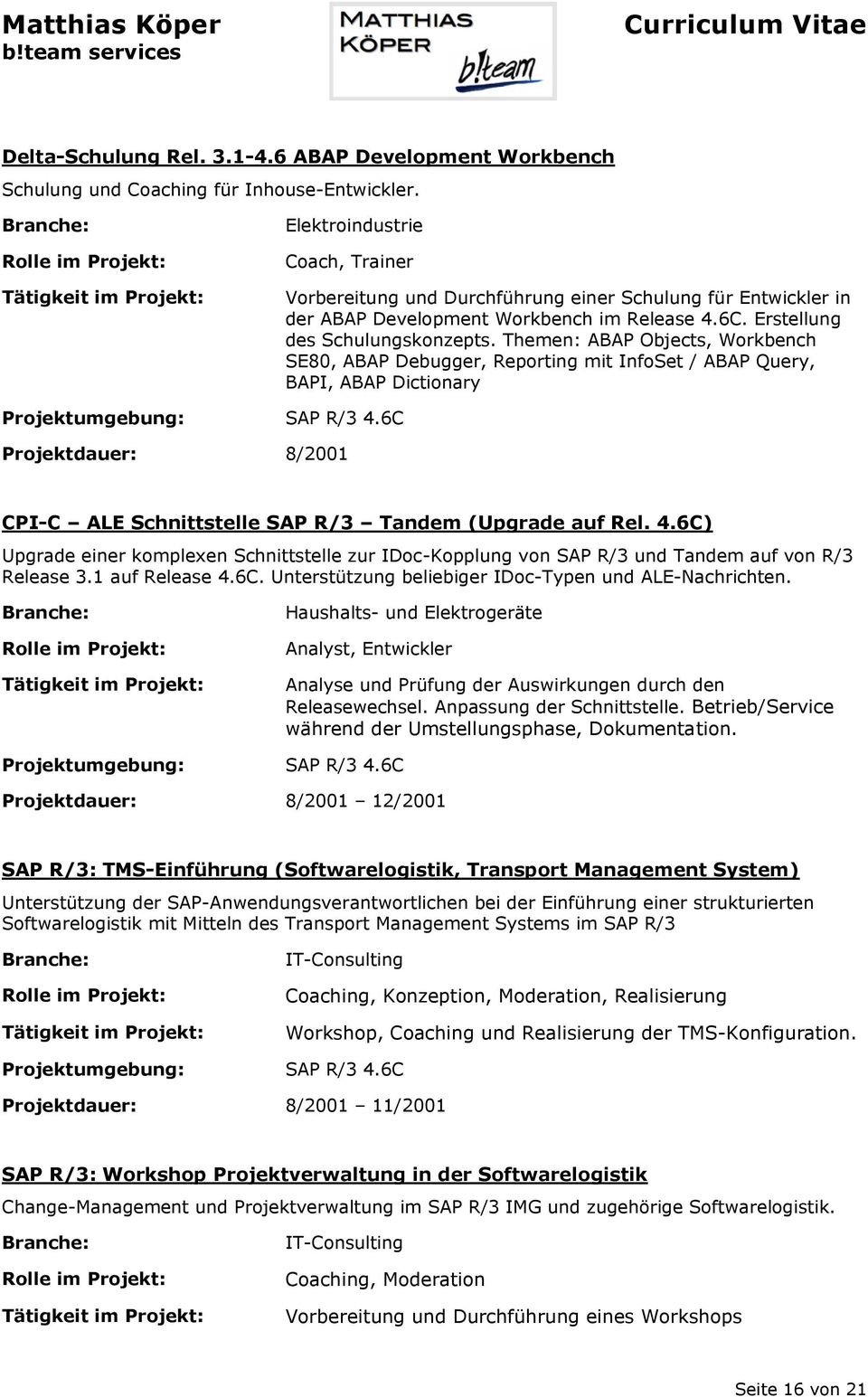 Themen: ABAP Objects, Workbench SE80, ABAP Debugger, Reporting mit InfoSet / ABAP Query, BAPI, ABAP Dictionary SAP R/3 4.