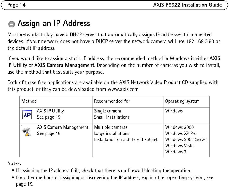 If you would like to assign a static IP address, the recommended method in Windows is either AXIS IP Utility or AXIS Camera Management.