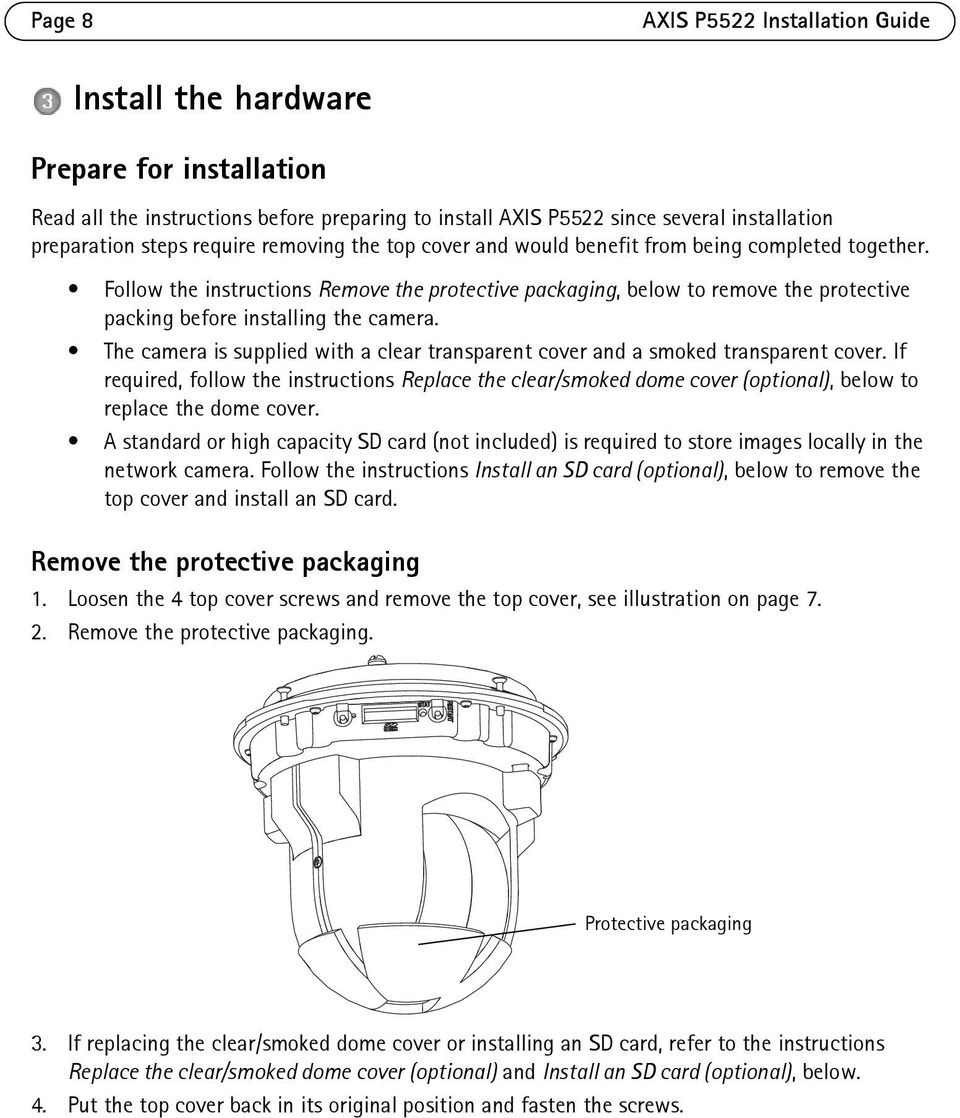 Follow the instructions Remove the protective packaging, below to remove the protective packing before installing the camera.