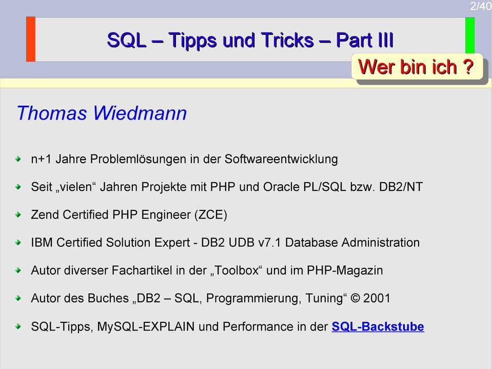Oracle PL/SQL bzw. DB2/NT Zend Certified PHP Engineer (ZCE) IBM Certified Solution Expert - DB2 UDB v7.