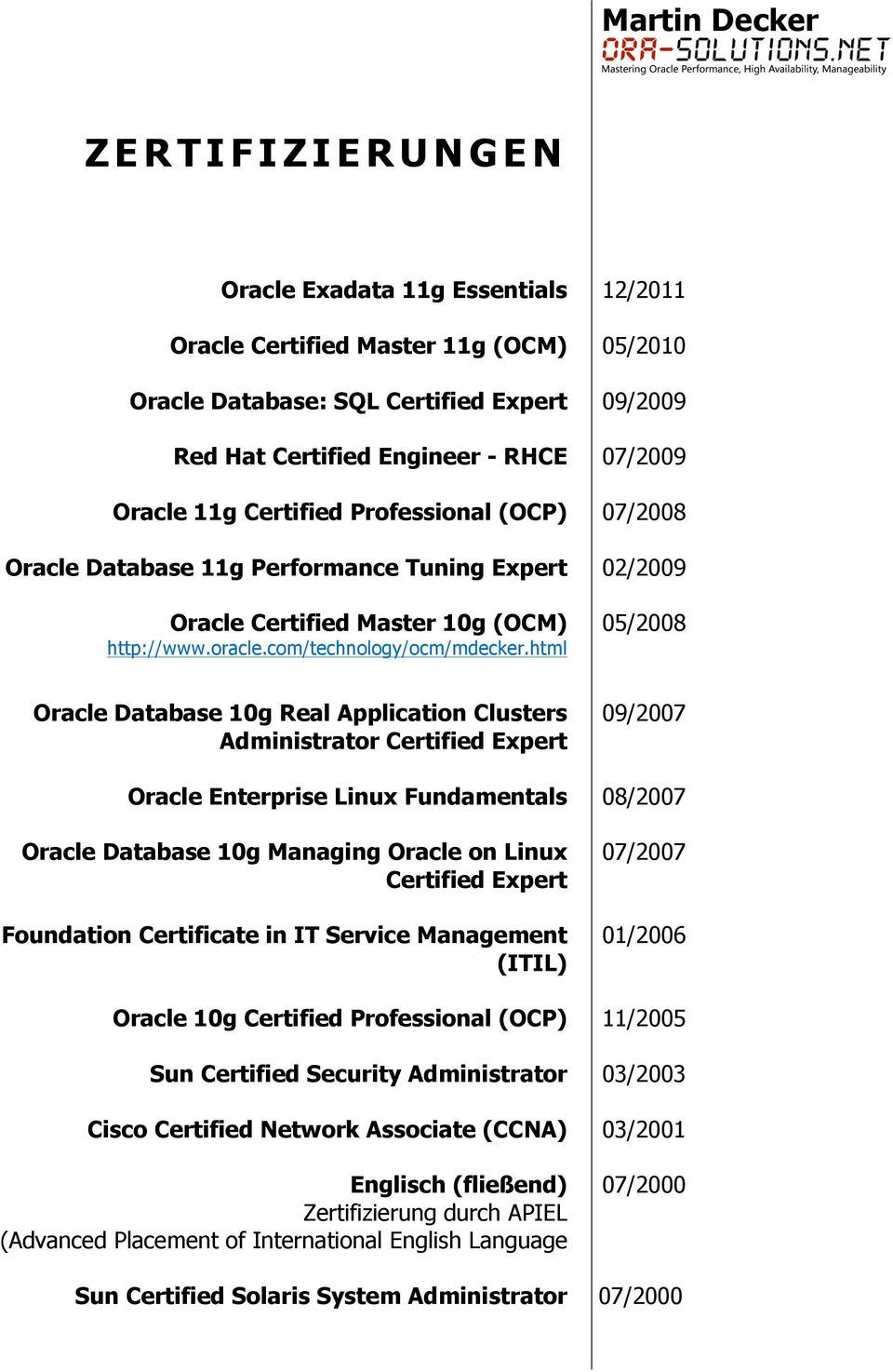 html 12/2011 05/2010 09/2009 07/2009 07/2008 02/2009 05/2008 Oracle Database 10g Real Application Clusters Administrator Certified Expert Oracle Enterprise Linux Fundamentals Oracle Database 10g