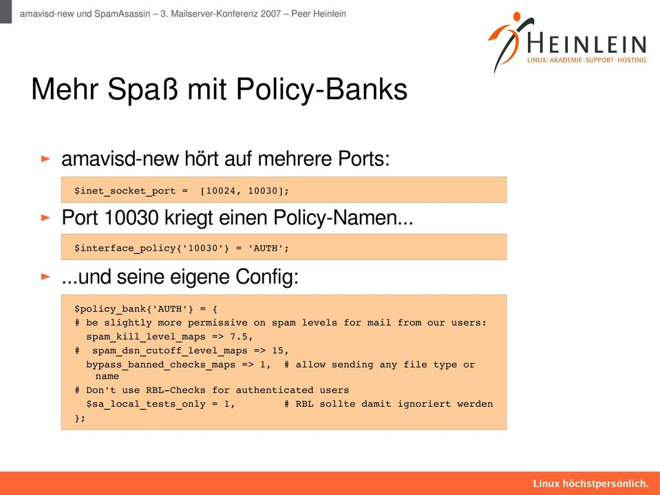 ..und seine eigene Config: $policy_bank{'auth'} = { # be slightly more permissive on spam levels for mail from our users: