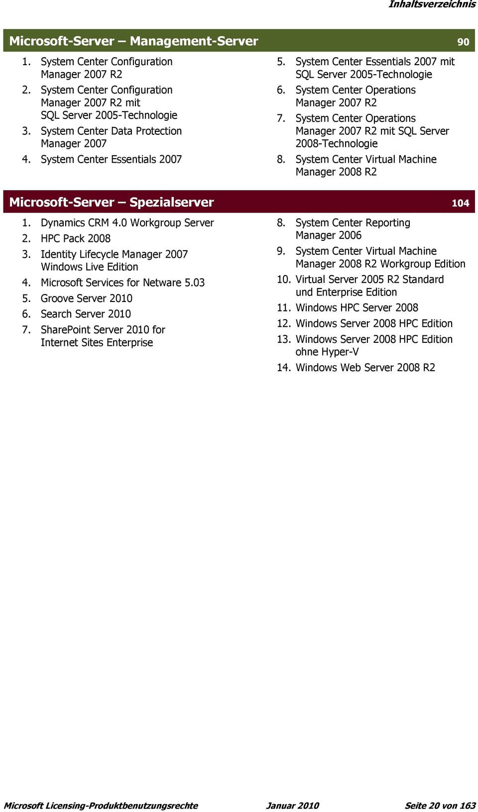 System Center Operations Manager 2007 R2 mit SQL Server 2008-Technologie 8. System Center Virtual Machine Manager 2008 R2 Microsoft-Server Spezialserver 104 1. Dynamics CRM 4.0 Workgroup Server 2.