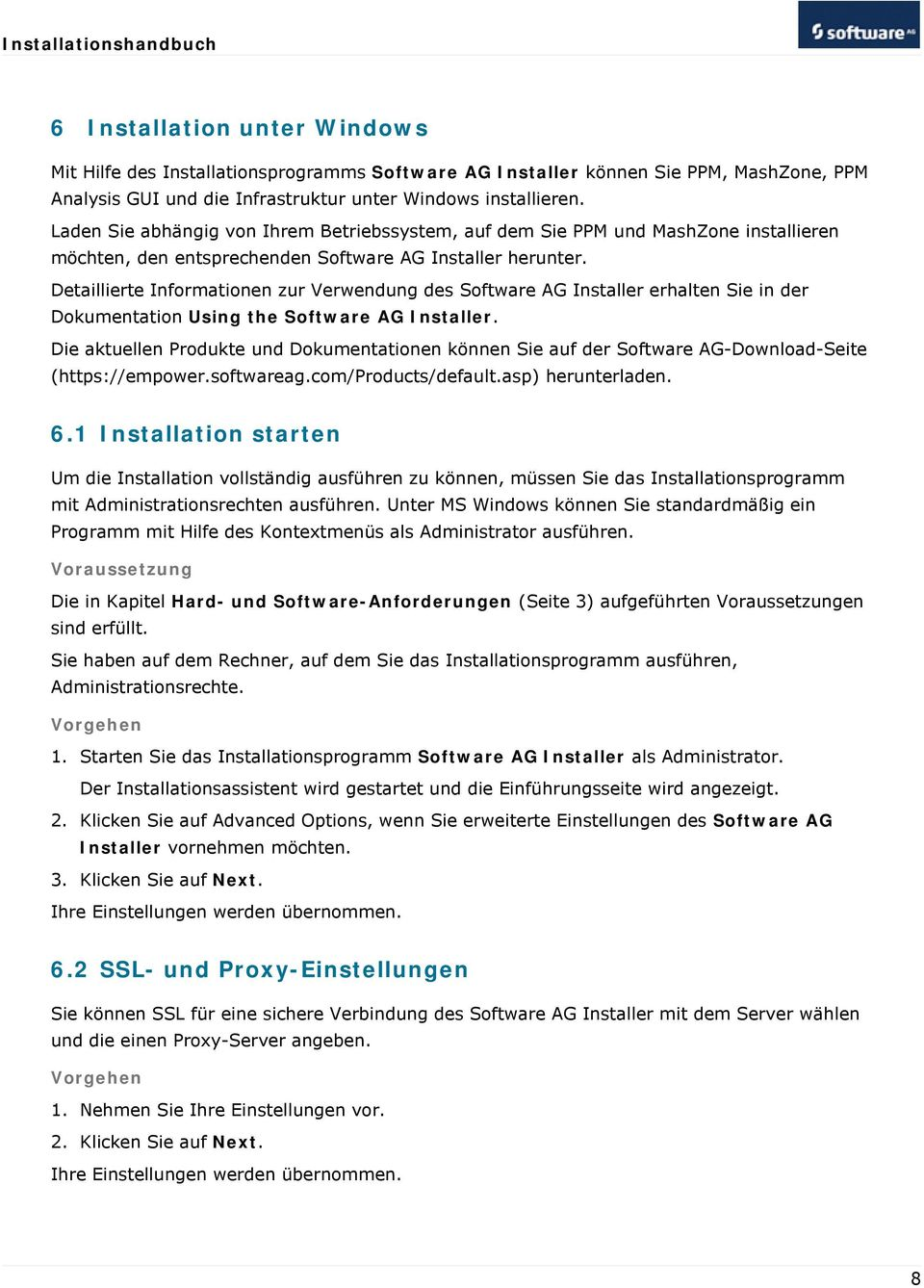 Detaillierte Informationen zur Verwendung des Software AG Installer erhalten Sie in der Dokumentation Using the Software AG Installer.