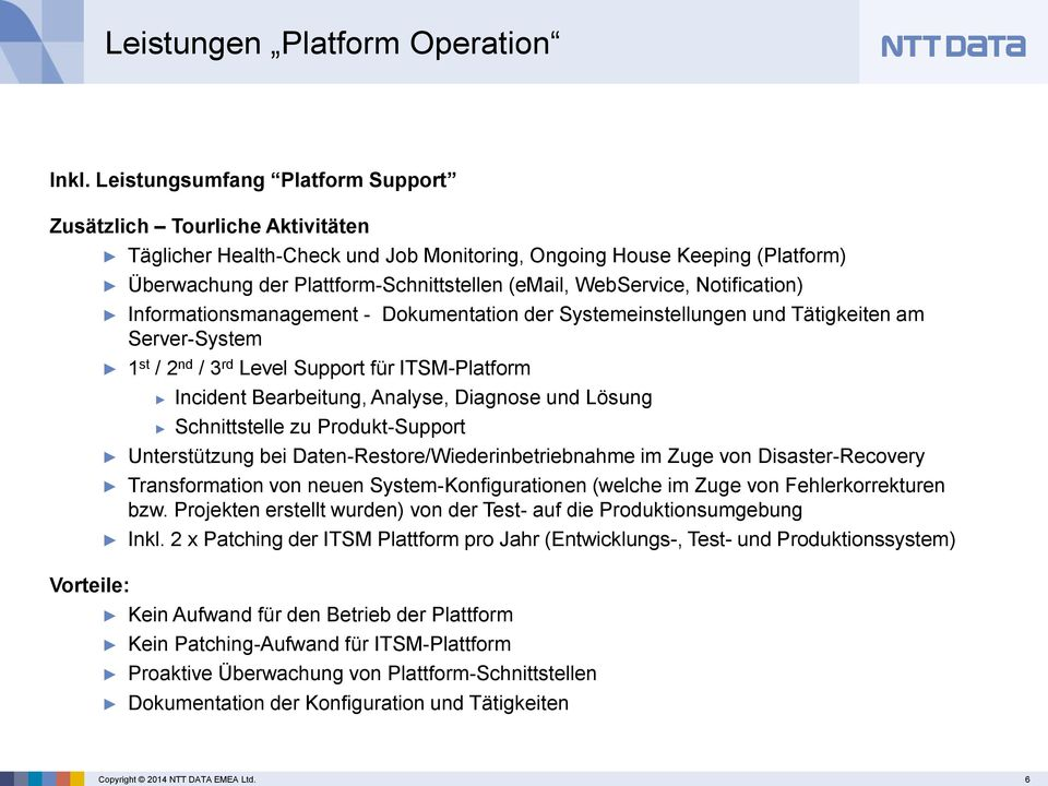 (email, WebService, Notification) Informationsmanagement - Dokumentation der Systemeinstellungen und Tätigkeiten am Server-System 1 st / 2 nd / 3 rd Level Support für ITSM-Platform Incident