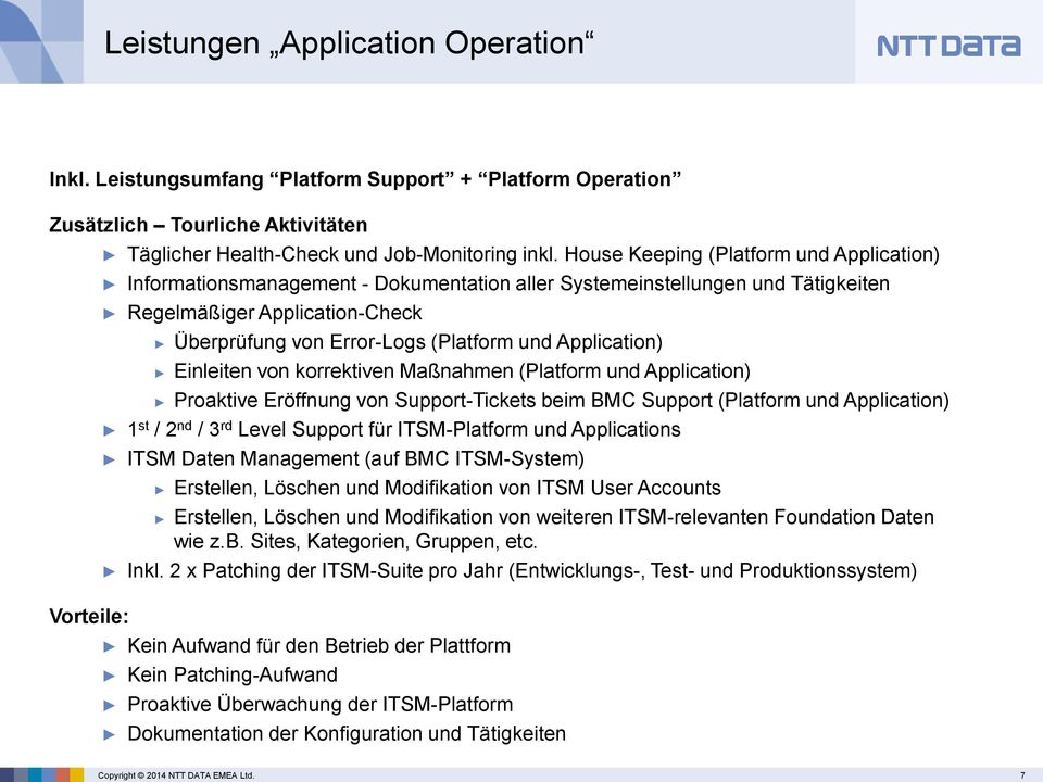Application) Einleiten von korrektiven Maßnahmen (Platform und Application) Proaktive Eröffnung von Support-Tickets beim BMC Support (Platform und Application) 1 st / 2 nd / 3 rd Level Support für
