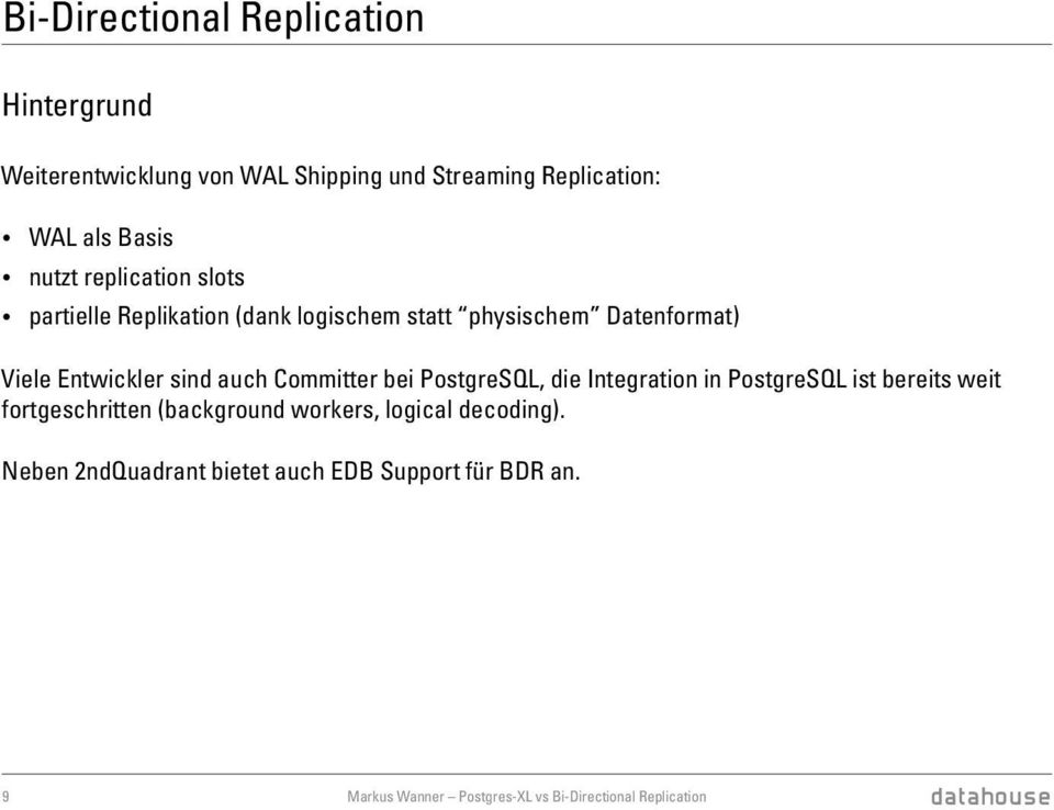 Committer bei PostgreSQL, die Integration in PostgreSQL ist bereits weit fortgeschritten (background workers, logical