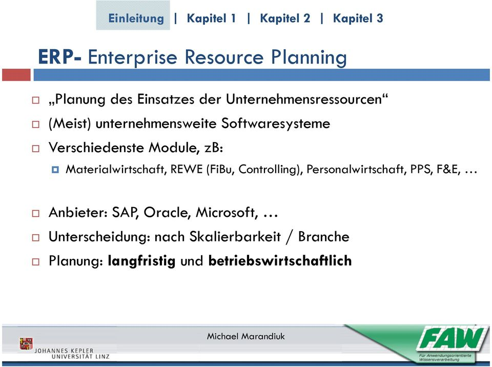 REWE (FiBu, Controlling), Personalwirtschaft, PPS, F&E, Anbieter: SAP, Oracle,