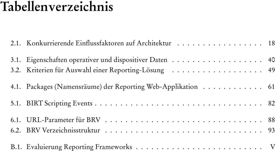 Packages (Namensräume) der Reporting Web-Applikation............ 61 5.1. BIRT Scripting Events................................. 82 6.1. URL-Parameter für BRV.