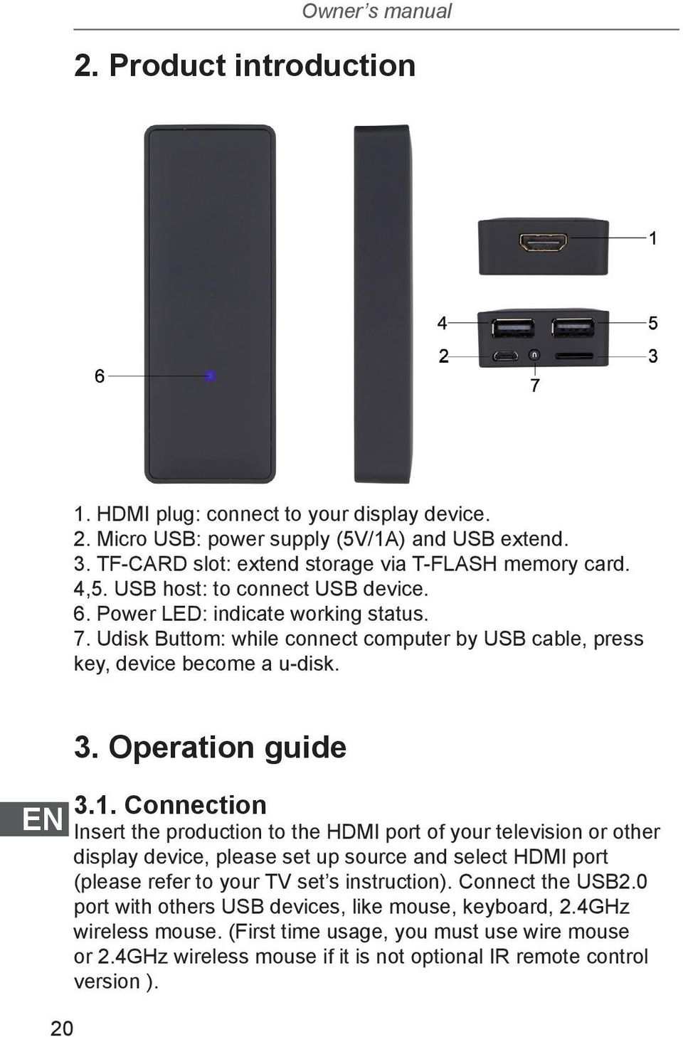 Connection Insert the production to the HDMI port of your television or other display device, please set up source and select HDMI port (please refer to your TV set s instruction).