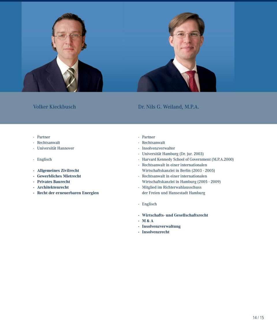 Partner Insolvenzverwalter Universität Hamburg (Dr. jur. 2003) Harvard Kennedy School of Government (M.P.A.