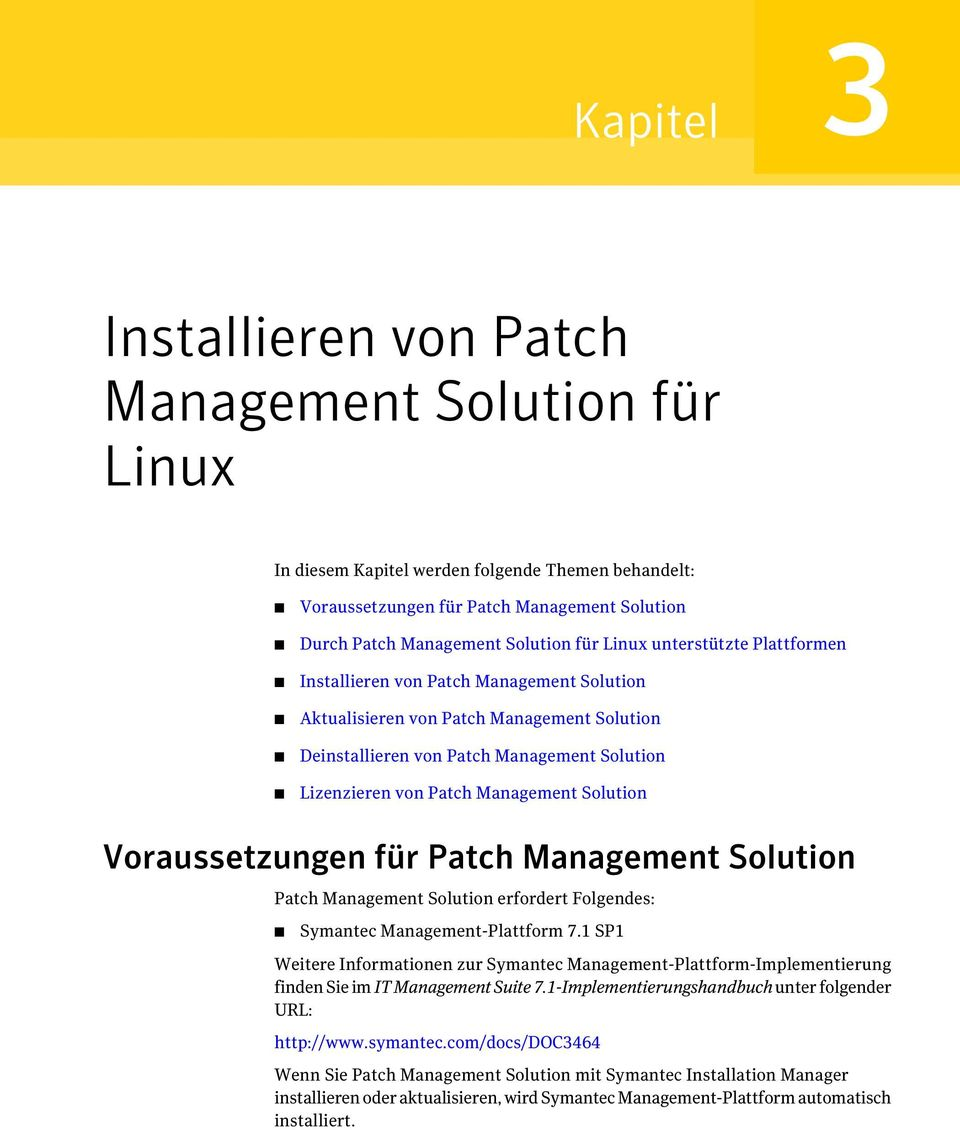 Solution Voraussetzungen für Patch Management Solution Patch Management Solution erfordert Folgendes: Symantec Management-Plattform 7.