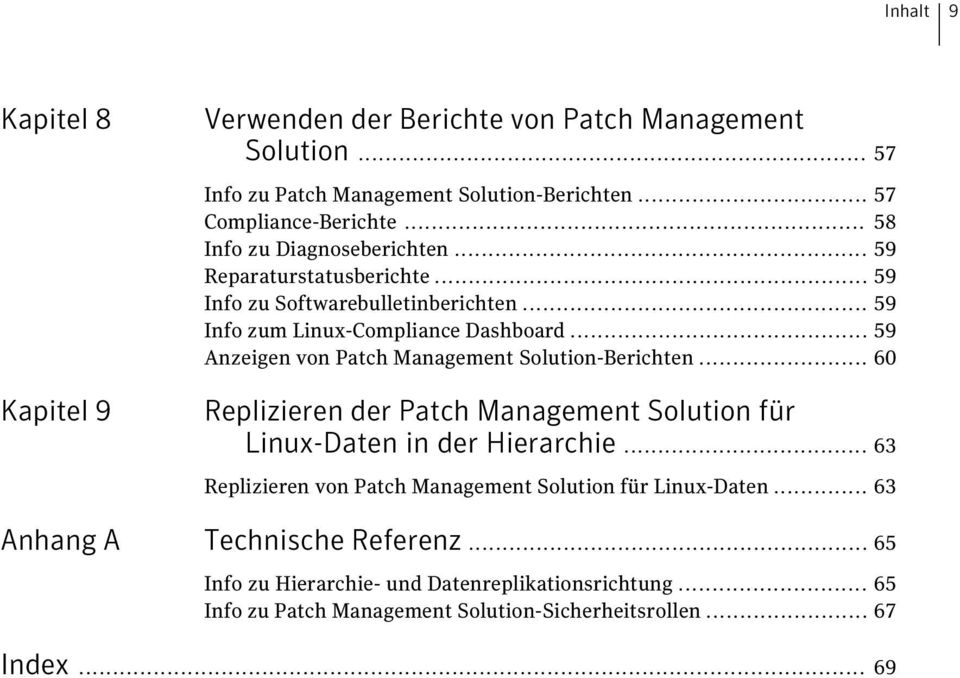 .. 59 Anzeigen von Patch Management Solution-Berichten... 60 Replizieren der Patch Management Solution für Linux-Daten in der Hierarchie.