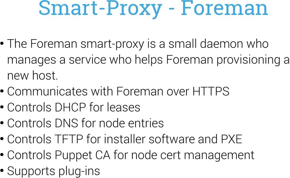 Communicates with Foreman over HTTPS Controls DHCP for leases Controls DNS for