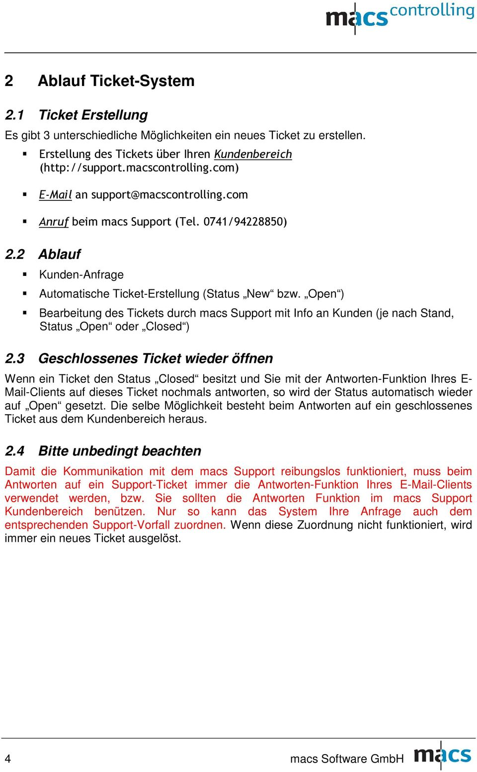 Open ) Bearbeitung des Tickets durch macs Support mit Info an Kunden (je nach Stand, Status Open oder Closed ) 2.